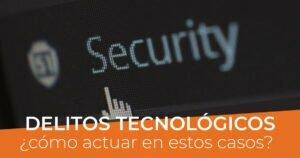 Lee más sobre el artículo Cómo actuar frente a delitos tecnológicos