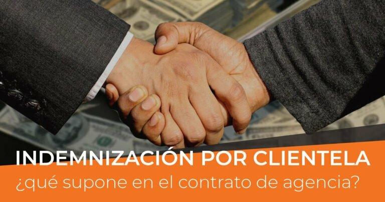 Lee más sobre el artículo Indemnización por clientela en contratos de agencia