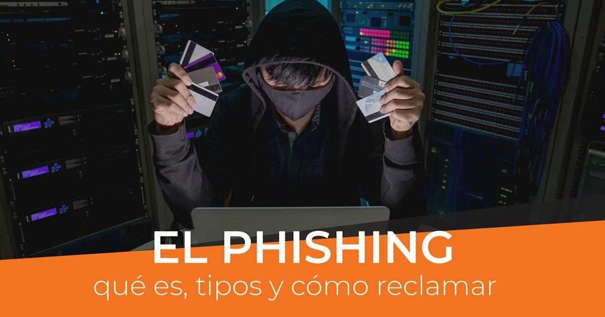 En este momento estás viendo Phishing: qué es, tipos y cómo reclamar